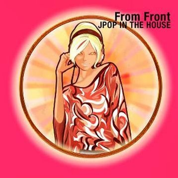 From Front / Jpop In The House