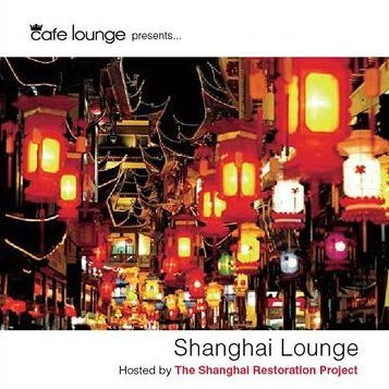 Cafe Lounge Presents Shanghai Lounge Hosted By The Shanghai Restoration Project [Limited Edition]