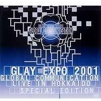 Glay Expo 2001 - Global Communication Live in Hokkaido [Special Edition]