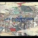 Life in Down Town [Limited Edition]