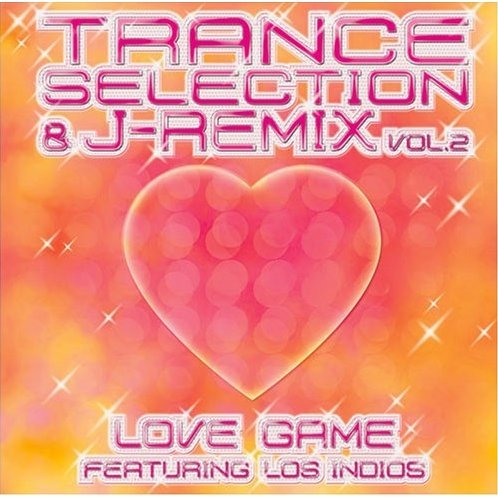 Trance Selection & J-Remix Vol.2 Love Game featuring Los Indios