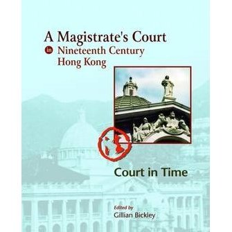 A Magistrate's Court in Nineteenth Century Hong Kong: Court in Time