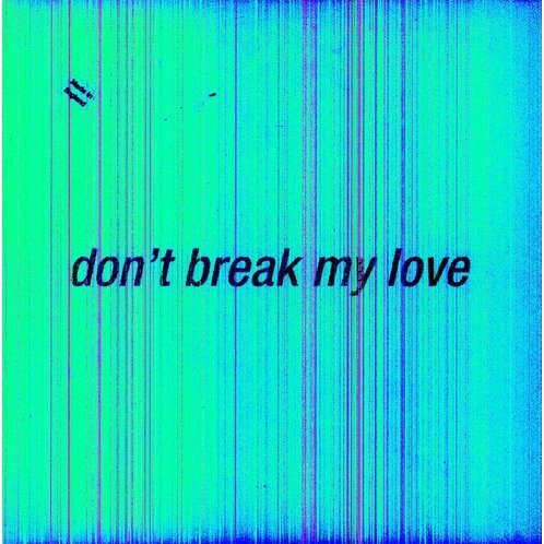 Dont Break My Love