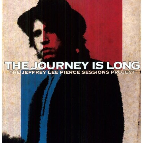 Journey Is Long Jeffrey Lee Pierce Sessions Project