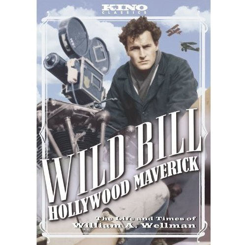 Wild Bill Hollywood Maverick: The Life and Times of William A. Wellman