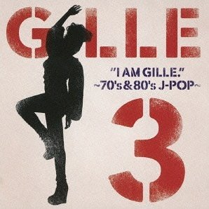 I Am Gille.3 - 70's & 80's J-pop [Limited Edition]