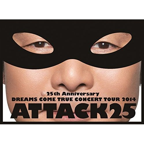 25th Anniversary Dreams Come True Concert Tour 2014 Attack25 [Limited Edition]