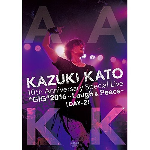 Kazuki Kato 10th Anniversary Special Live Gig 2016 - Laugh And Peace - All Attack Kk [Day-2]