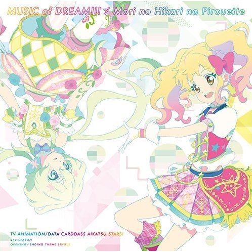 Mori No Hikari No Pirouette - Aikatsu Stars! (2nd Season Intro / Outro Theme: Music Of Dream!!!)