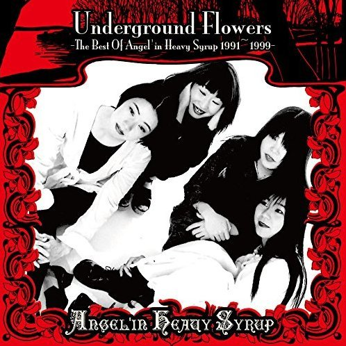 Underground Flowers - The Best Of Angel'in Heavy Syrup 1991-1999
